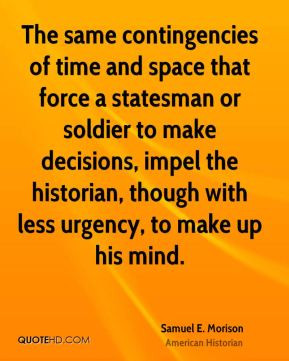The same contingencies of time and space that force a statesman or ...