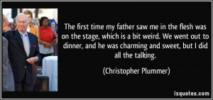 The first time my father saw me in the flesh was on the stage, which ...