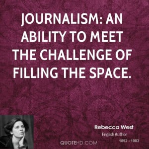 Journalism: an ability to meet the challenge of filling the space.