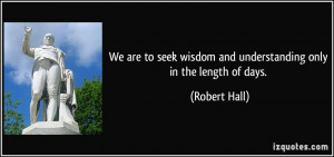 We are to seek wisdom and understanding only in the length of days ...