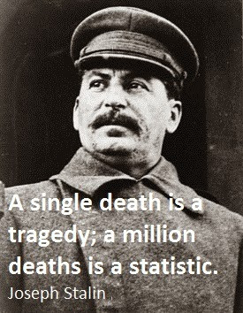 ... is a tragedy a million deaths is a statistic. Joseph Stalin Quotes