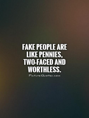 Fake people are like pennies, two-faced and worthless Picture Quote #1
