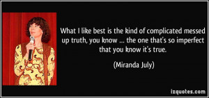 What I like best is the kind of complicated messed up truth, you know ...