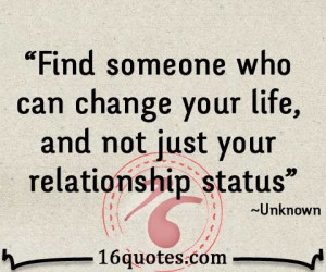 Find someone who can change your life, and not just your relationship ...