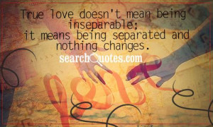 ... mean being inseparable; it means being separated and nothing changes