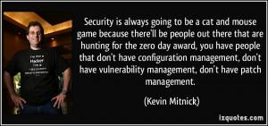 ... vulnerability management, don't have patch management. - Kevin Mitnick