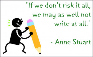 If we don't risk it all, we may as well not write at all