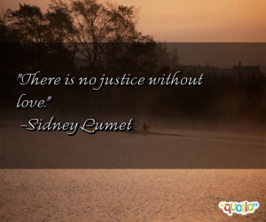 There is no justice without love .