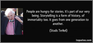 People are hungry for stories. It's part of our very being ...