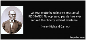 Let your motto be resistance! resistance! RESISTANCE! No oppressed ...