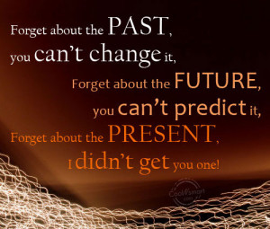 Funny Birthday Quotes Quote: Forget about the past, you can't change ...