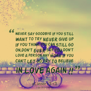Quotes Picture: never say goodbye if you still want to try never give ...