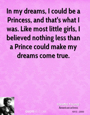 dreams, I could be a Princess, and that's what I was. Like most little ...