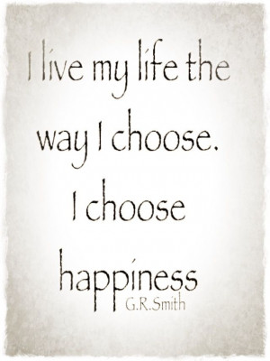 choose happiness...G.R.Smith