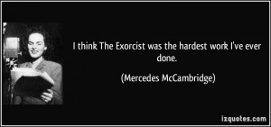 think The Exorcist was the hardest work I've ever done. - Mercedes ...