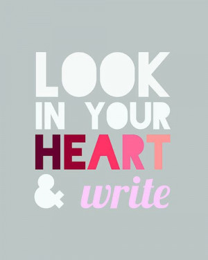 Look into your heart and write..