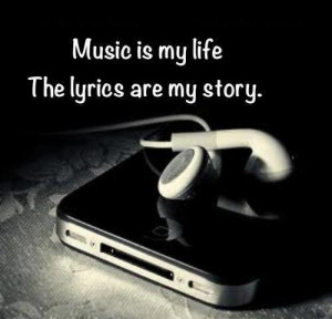 Music is my life. The lyrics are my story