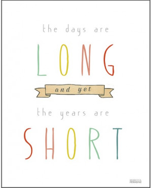 Quotes Short ~ The Days Are Long and yet the Years Are Short