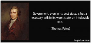 Government, even in its best state, is but a necessary evil; in its ...