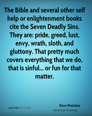 books cite the Seven Deadly Sins. They are: pride, greed, lust, envy ...