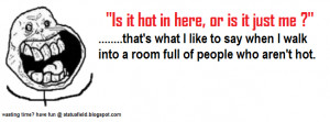 ... walk into a room full of people who aren't hot. (funny hot quote