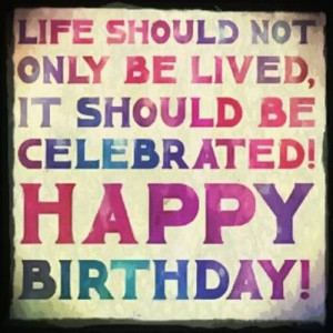 Life should not only be lived, it should be celebrated!