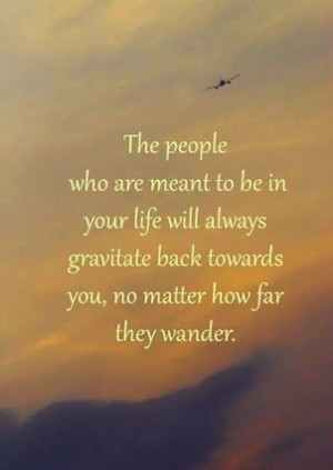 Quotes and Sayings: They Will Always Gravitate Back Towards You