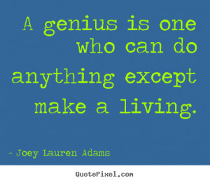 Joey Lauren Adams Quotes - A genius is one who can do anything except ...