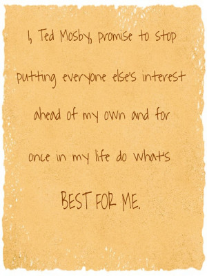 quote from How I Met Your Mother. I think I need to follow Ted Mosby ...
