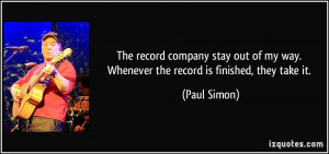 The record company stay out of my way. Whenever the record is finished ...