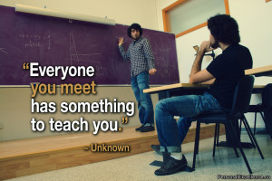 """Inspirational Quote: """"Everyone you meet has something to teach you ..."""