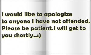 ... anyone I have not offended Please be patient I will get to you shortly