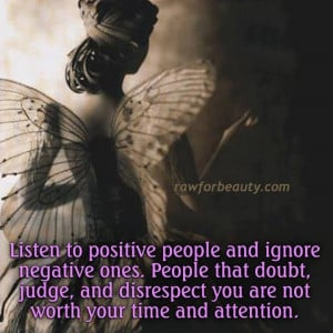 LISTEN TO POSITIVE PEOPLE AND IGNORE NEGATIVE ONES