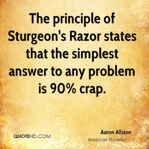 The principle of Sturgeon's Razor states that the simplest answer to ...