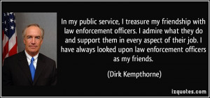 public service, I treasure my friendship with law enforcement officers ...