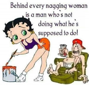 Behind every nagging woman....