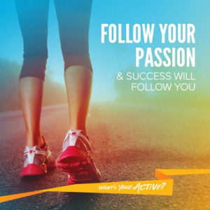 Follow your passion and success will follow you""