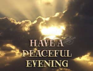 Have a peaceful evening