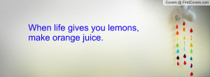 when life gives you lemons , Pictures , make orange juice. , Pictures