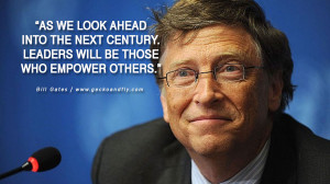 Bill Gates Quotes As we look ahead into the next century, leaders will ...
