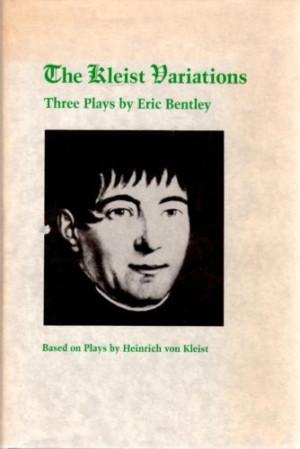 ... Variations Based on Plays by Heinrich von Kleist Eric Bentley 1990 HC