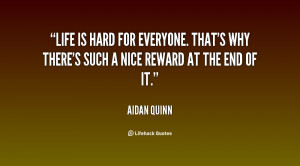 quote-Aidan-Quinn-life-is-hard-for-everyone-thats-why-29376.png