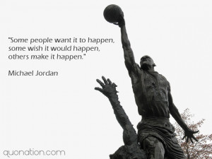 Michael Jordan Quotes - Some people want it to happen, some wish