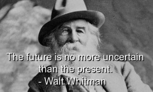 Walt whitman, quotes, best, sayings, famous, time, wisdom