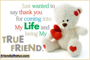 ... to say thank you for coming into my life and being my TRUE FRIEND
