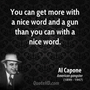 Al capone quote you can get more with a nice word and a gun than you ...