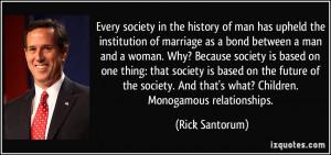 ... And that's what? Children. Monogamous relationships. - Rick Santorum
