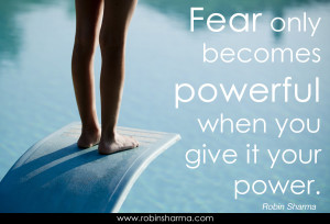 Fear only becomes powerful when you give it your power.