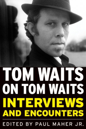 The Top 10 Quotes From Tom Waits On Tom Waits