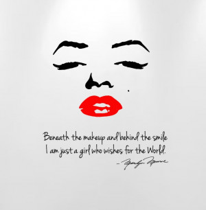 ... the smile I am just a girl who wishes for the world. - Marilyn Monroe
